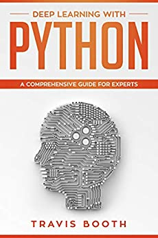 Deep Learning with Python: A Comprehensive Guide for Experts (English Edition) van [Travis Booth]