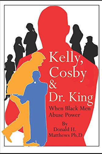 Kelly, Cosby & Dr. King: When Black Men Abuse Power