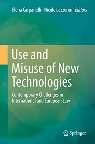 Use and Misuse of New Technologies: Contemporary Challenges in International and European Law (English Edition)