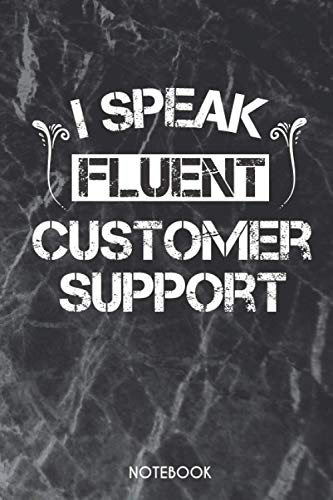 I Speak Fluent Customer Support: Funny Customer Support Gift Idea For Womens or Mens  Blank Lined Journal or Notebook   Small Paperback Novelty Notebook to Write in
