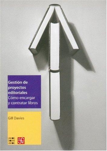 Gestión de proyectos editoriales. Cómo encargar y contratar libros: Como Encargar y Contratar Libros (Libros Sobre Libros)