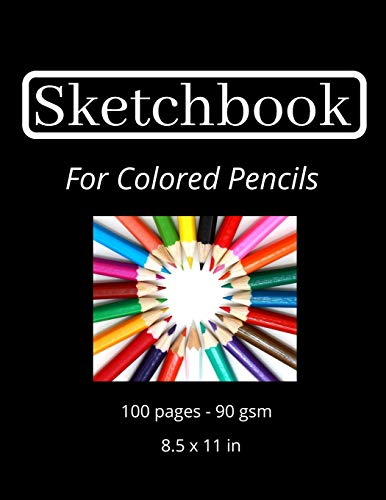 Sketchbook For Colored Pencils: 100 pages of blank paper | 90 gsm | 8.5 x 11 in | high quality | Sketch Book For Colored Pencils | Sketchpad For ... Pad For Colored Pencils | Drawing Book