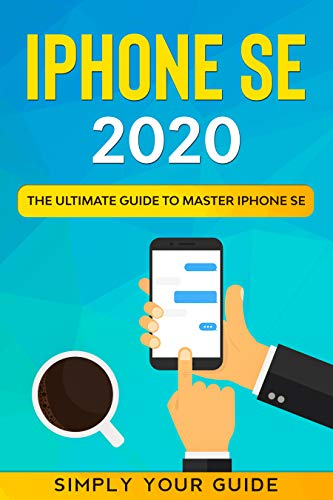 Couverture du livre iPHONE SE 2020: The Ultimate Guide to Master iPhone SE (English Edition)