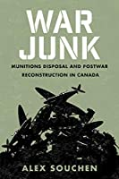 War Junk: Munitions Disposal and Postwar Reconstruction in Canada (Studies in Canadian Military History)