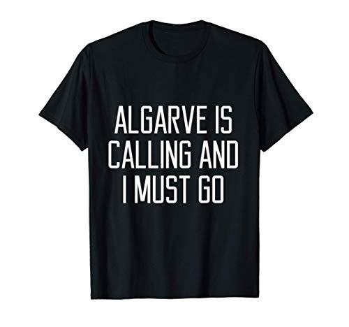 Funny Algarve está llamando y debo ir a Portugal de viaje a Camiseta
