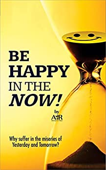 Be Happy in the Now! by [AiR Atman in Ravi]