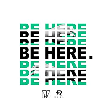 Be Here (feat. RIAL (MX))