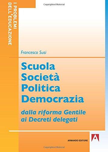Scuola società politica democrazia. Dalla riforma gentile ai decreti delegati