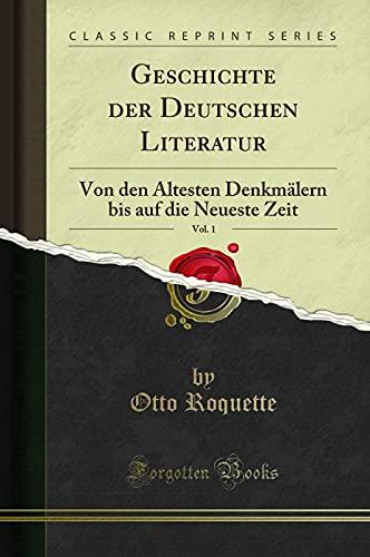Geschichte der Deutschen Literatur, Vol. 1: Von den Ältesten Denkmälern bis auf die Neueste Zeit (Classic Reprint)