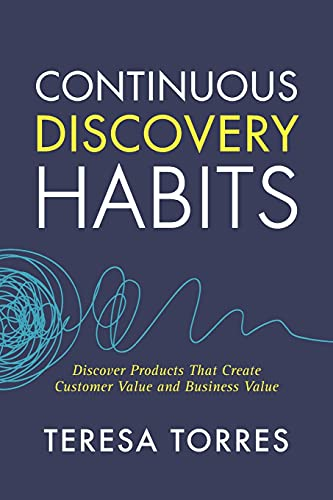 Real Estate Investing Books! - Continuous Discovery Habits: Discover Products that Create Customer Value and Business Value
