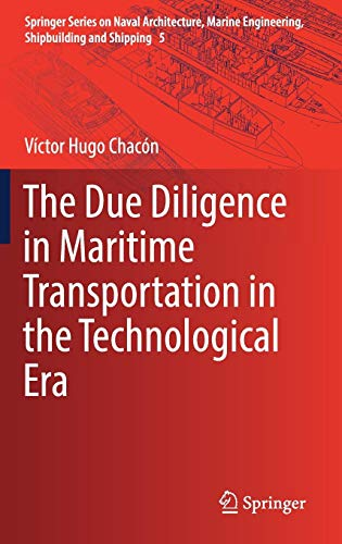 The Due Diligence in Maritime Transportation in the Technological Era (Springer Series on Naval Architecture, Marine Engineering, Shipbuilding and Shipping (5), Band 5)