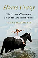 Horse Crazy: The Story of a Woman and a World in Love with an Animal