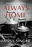 Always Home: A Daughter s Recipes & Stories: Foreword by Alice Waters