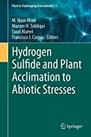 Hydrogen Sulfide and Plant Acclimation to Abiotic Stresses (Plant in Challenging Environments, 1)