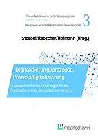 Digitalisierungsprozesse, Prozessdigitalisierung: Managementherausforderungen fuer die Organisationen der Gesundheitsversorgung