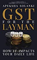 GST for the Layman: How It Impacts Your Daily Life