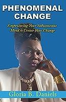 Phenominal Change: Empowering Your Mind To Create Change