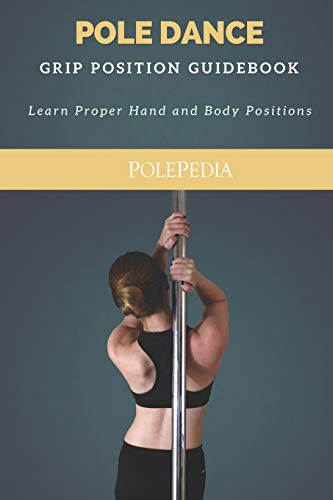 Pole Dance Grip Position Guidebook: Learn Proper Hand and Body Positions