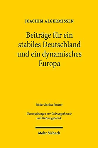 Hans Tietmeyer: Ein Leben für ein stabiles Deutschland und ein dynamisches Europa: Die jüngere deutsche und europäische Wirtschaftsgeschichte im ... zur Ordnungstheorie und Ordnungspolitik)