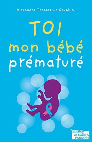 Toi, mon bébé prématuré: Témoignage (French Edition)