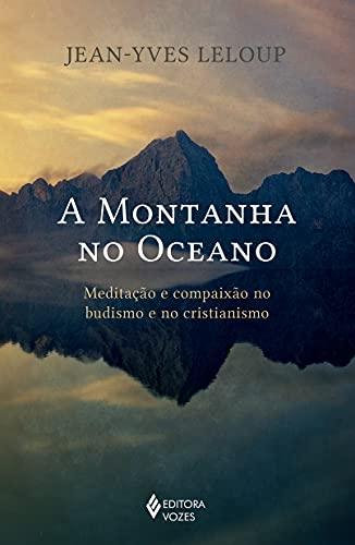 A montanha no oceano: Meditação e compaixão no budismo e no cristianismo