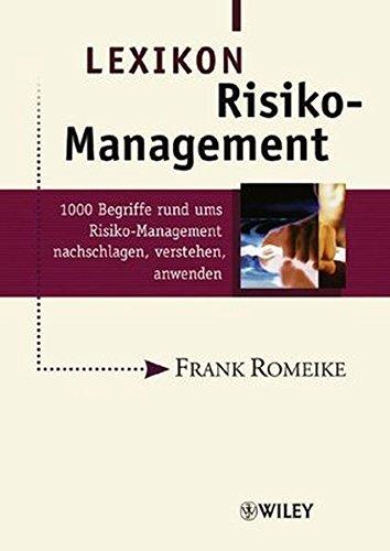 Lexikon Risiko-Management: 1000 Begriffe rund ums Risiko-Management nachschlagen, verstehen, anwenden