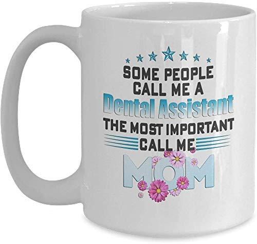Muttertagsgeschenk für Zahnarzthelferin - Das Wichtigste Nennen Sie mich Mutter - Weiße Kaffeetasse für Weihnachten Thanksgiving Festival Freunde Geschenk Geschenk
