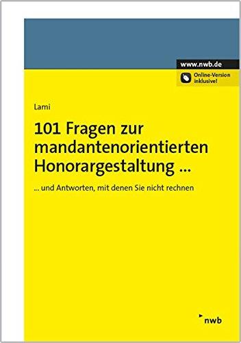 101 Fragen zur mandantenorientierten Honorargestaltung: und Antworten, mit denen Sie nicht rechnen