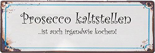 Creativ Deluxe Prosecco kaltstellen ist auch irgendwie Kochen/Metallschild/Blechschild/Dekoschild/Wandschild/wetterfest/Innenbereich/Außenbereich/Motivation/Vintage