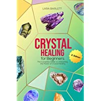 Crystal Healing for Beginners: The Complete Guide to Unleashing the Power of Crystal Healing