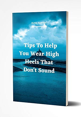 Tips To Help You Wear High Heels That Don't Sound (English Edition)