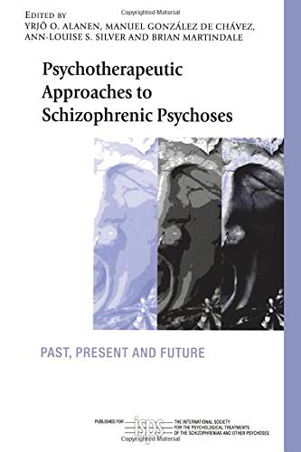 Psychotherapeutic Approaches to Schizophrenic Psychoses: Past, Present and Future (The International Society for Psychological and Social Approaches to Psychosis Book Series)