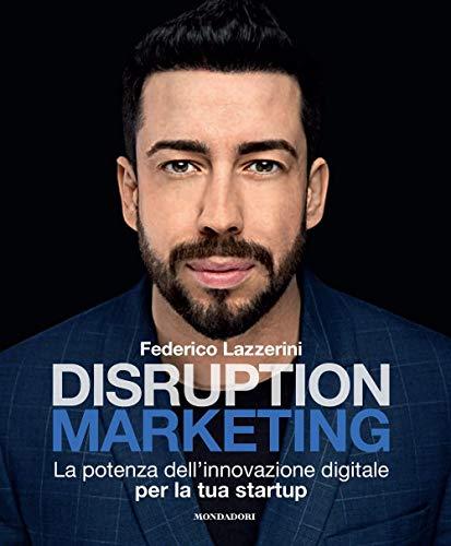 Disruption marketing. La potenza dell'innovazione digitale per la tua startup