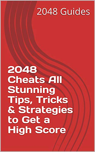 2048 Cheats All Stunning Tips, Tricks & Strategies to Get a High Score (English Edition)