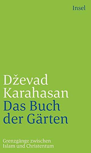 Das Buch der Gärten: Grenzgänge zwischen Islam und Christentum