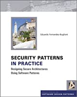 Security Patterns in Practice: Designing Secure Architectures Using Software Patterns (Wiley Software Patterns Series)