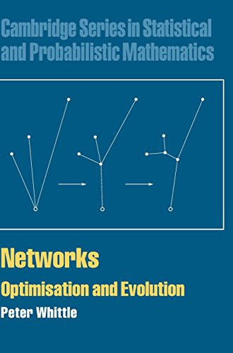 Networks: Optimisation and Evolution (Cambridge Series in Statistical and Probabilistic Mathematics, Band 21)