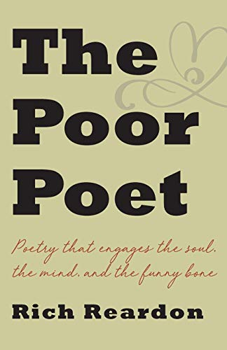 The Poor Poet: Poetry for the soul, the mind, and the funny bone.