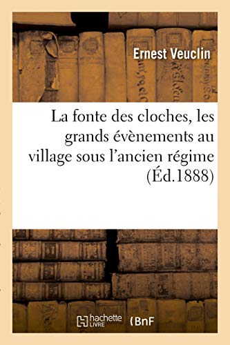 La fonte des cloches, les grands évènements au village sous l'ancien régime