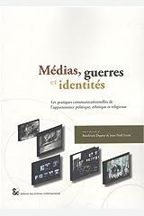 Médias, guerres et identités : Les pratiques communicationnelles de l'appartenance politique, ethnique et religieuse Broché