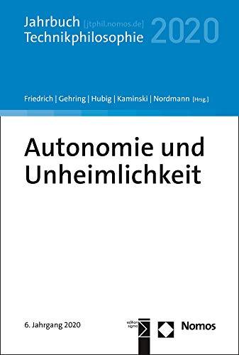 Autonomie und Unheimlichkeit: Jahrbuch Technikphilosophie 2020