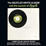 Spizer, B: The Beatles White Album and the Launch of Apple