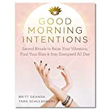 Good Morning Intentions: Sacred Rituals to Raise Your Vibration, Find Your Bliss, and Stay Energized All Day