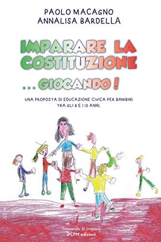 IMPARARE LA COSTITUZIONE ...GIOCANDO!: Sessantatré giochi di gruppo per sperimentare e interiorizzare i principi e i valori della Costituzione della Repubblica italiana.