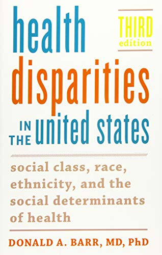 Health Disparities in the United States: Social Class, Race, Ethnicity, and the Social Determinants of Health by Donald A. Barr