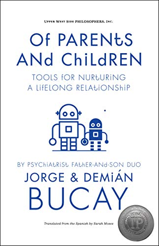 Of Parents and Children: Tools for Nurturing a Lifelong Relationship