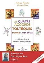 Les quatre accords toltèques transmis à mon enfant : Une histoire illustrée et des activités pratiques (Parentalité heureuse)