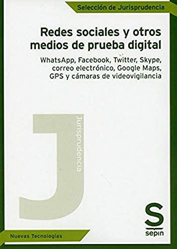Redes sociales y otros medios de prueba digital: WhatsApp, Facebook, Twitter, Skype, correo electrónico, Google Maps, GPS y cámaras de videovigilancia (Selección de Jurisprudencia)