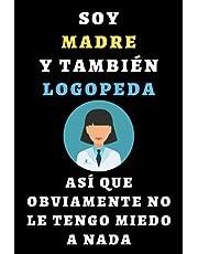Soy Madre Y También Logopeda Así Que Obviamente No Le Tengo Miedo A Nada: Cuaderno De Anotaciones Para Logopedas - Con 120 Páginas