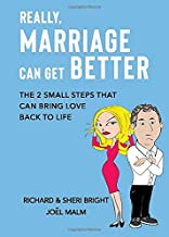 Really, Marriage Can Get Better: The 2 Small Steps That Can Bring Love Back to Life